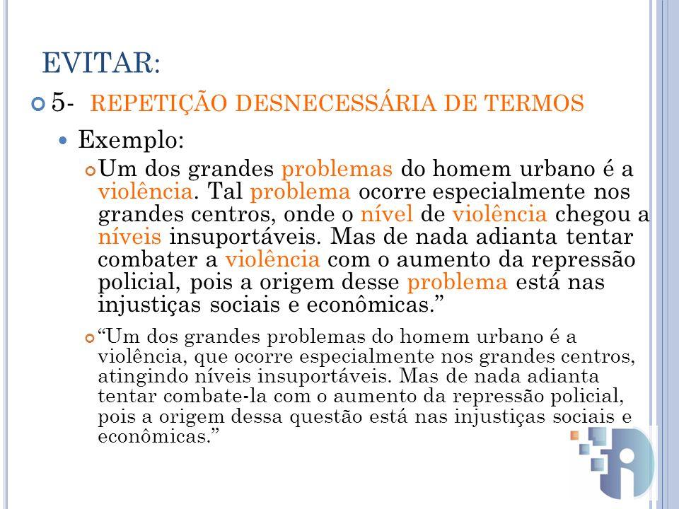 EVITAR: 5- REPETIÇÃO DESNECESSÁRIA DE TERMOS Exemplo: