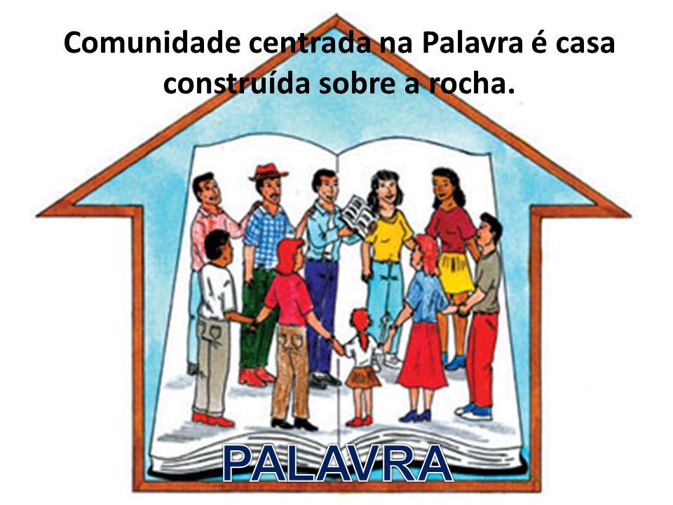 Comunidade centrada na Palavra é casa construída sobre a rocha.