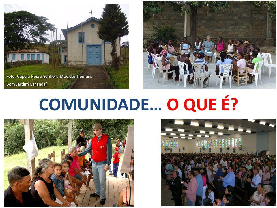 COMUNIDADE… O QUE É Foto: Capela Nossa Senhora Mãe dos Homens