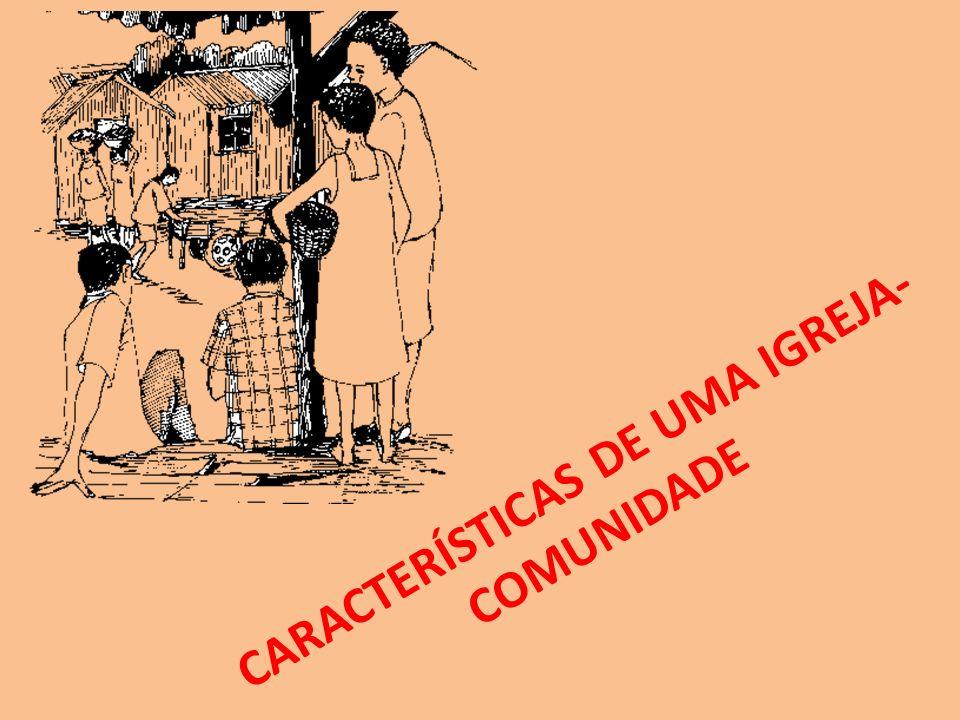 CARACTERÍSTICAS DE UMA IGREJA-COMUNIDADE