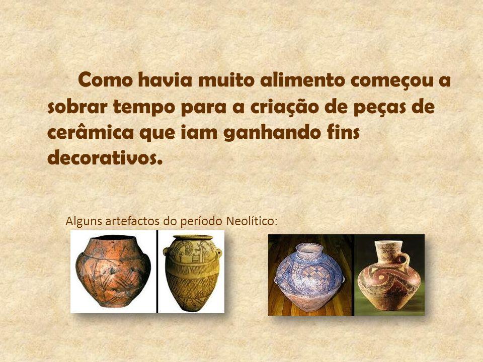 Como havia muito alimento começou a sobrar tempo para a criação de peças de cerâmica que iam ganhando fins decorativos.