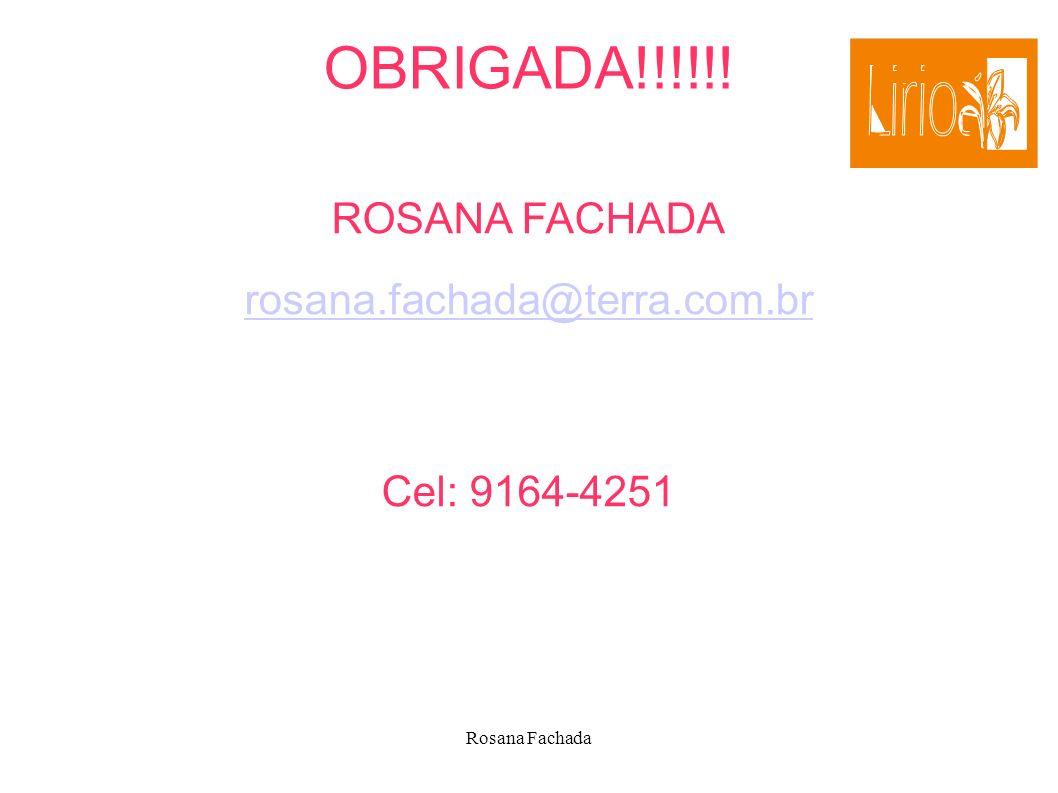 OBRIGADA!!!!!! ROSANA FACHADA rosana.fachada@terra.com.br