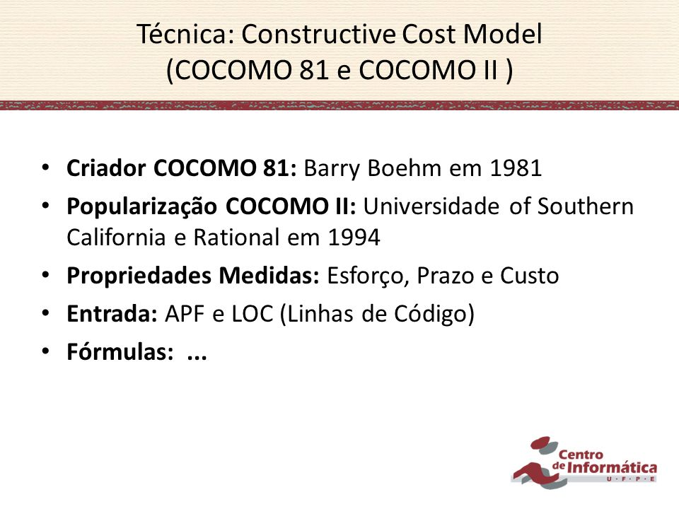 Técnica: Constructive Cost Model (COCOMO 81 e COCOMO II )