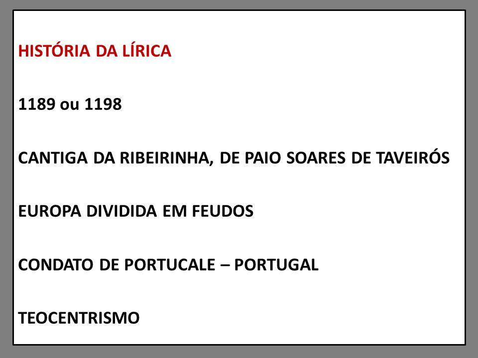 HISTÓRIA DA LÍRICA 1189 ou 1198 CANTIGA DA RIBEIRINHA, DE PAIO SOARES DE TAVEIRÓS EUROPA DIVIDIDA EM FEUDOS CONDATO DE PORTUCALE – PORTUGAL TEOCENTRISMO