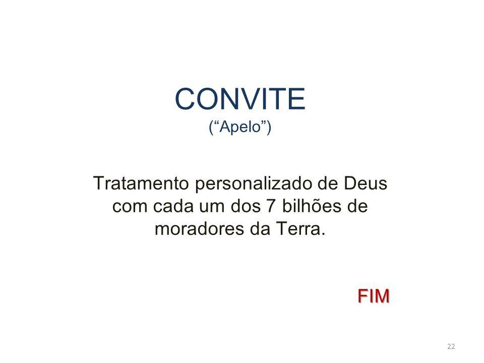 CONVITE ( Apelo ) Tratamento personalizado de Deus com cada um dos 7 bilhões de moradores da Terra.
