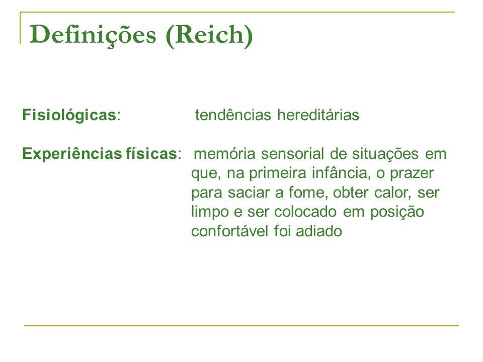 Definições (Reich) Fisiológicas: tendências hereditárias