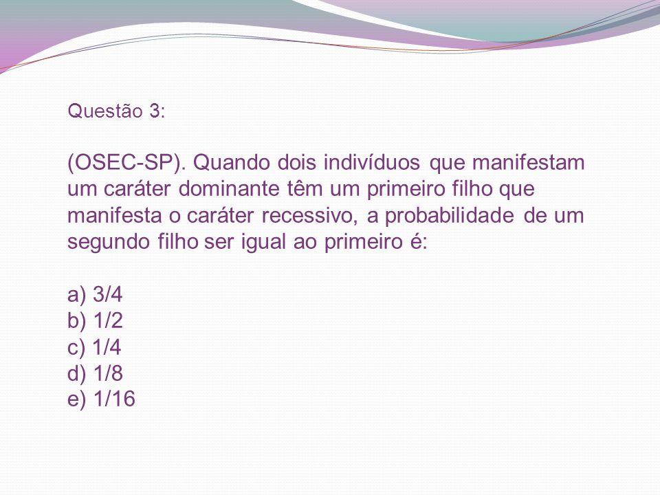 Questão 3: (OSEC-SP).