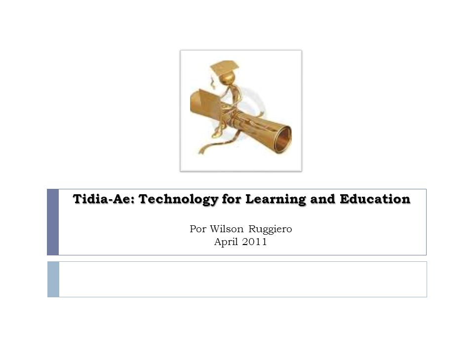 Tidia-Ae: Technology for Learning and Education Por Wilson Ruggiero April 2011