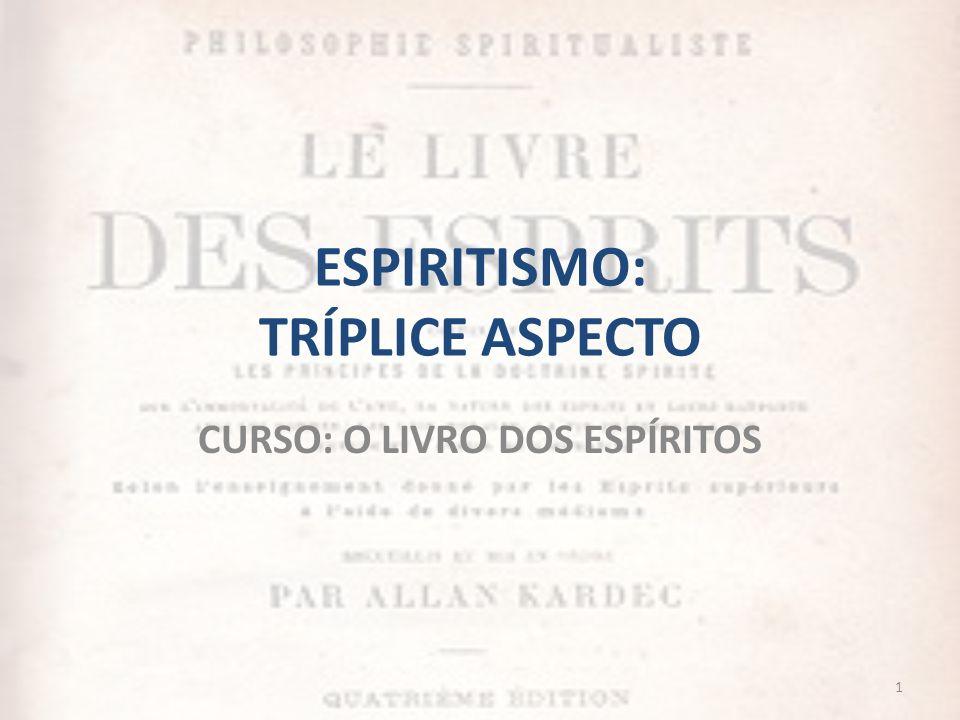 ESPIRITISMO: TRÍPLICE ASPECTO