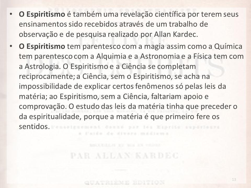 O Espiritismo é também uma revelação científica por terem seus ensinamentos sido recebidos através de um trabalho de observação e de pesquisa realizado por Allan Kardec.