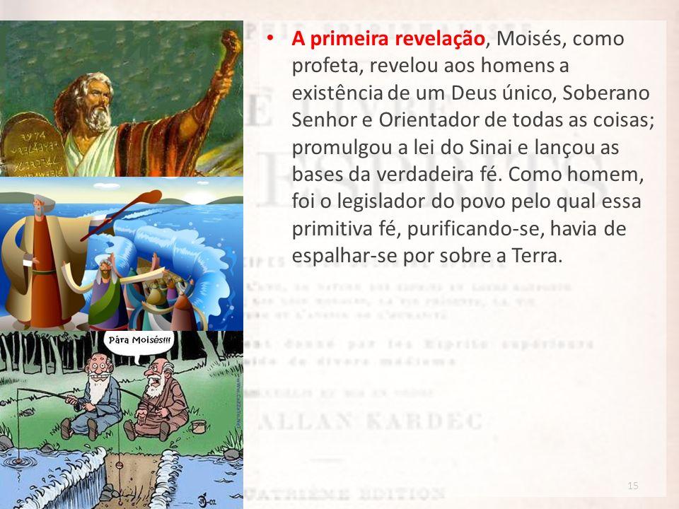 A primeira revelação, Moisés, como profeta, revelou aos homens a existência de um Deus único, Soberano Senhor e Orientador de todas as coisas; promulgou a lei do Sinai e lançou as bases da verdadeira fé.