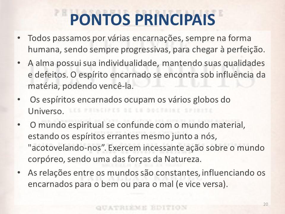 PONTOS PRINCIPAIS Todos passamos por várias encarnações, sempre na forma humana, sendo sempre progressivas, para chegar à perfeição.