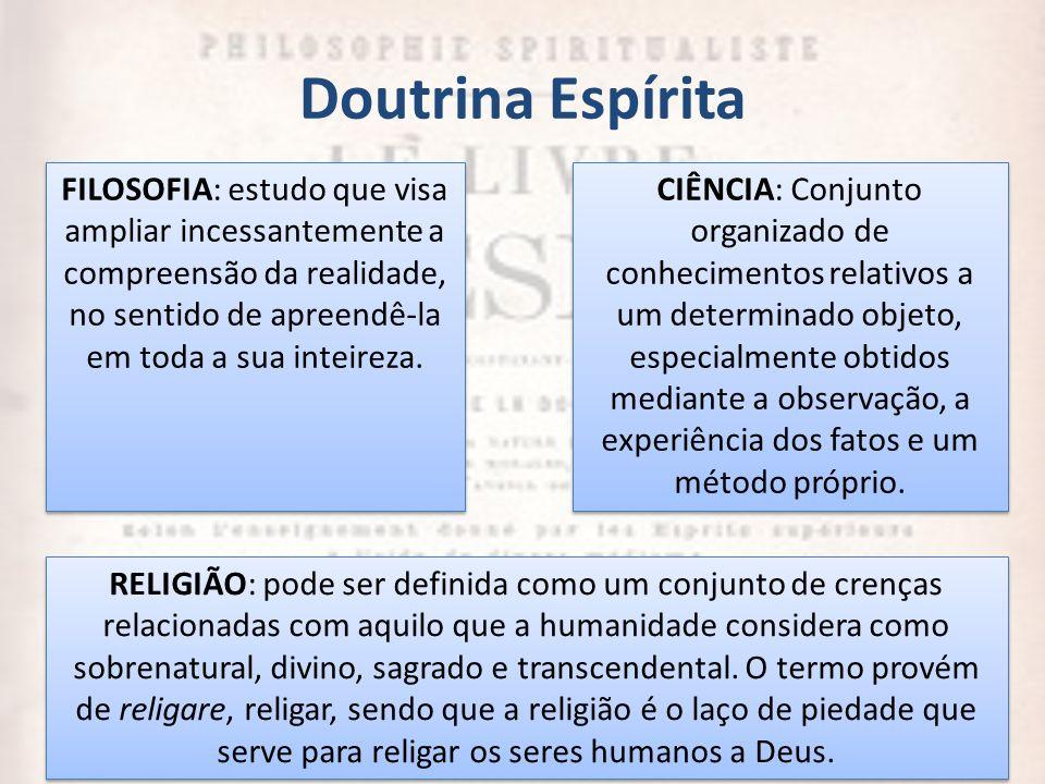 Doutrina Espírita FILOSOFIA: estudo que visa ampliar incessantemente a compreensão da realidade, no sentido de apreendê-la em toda a sua inteireza.