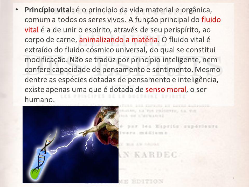 Princípio vital: é o princípio da vida material e orgânica, comum a todos os seres vivos.