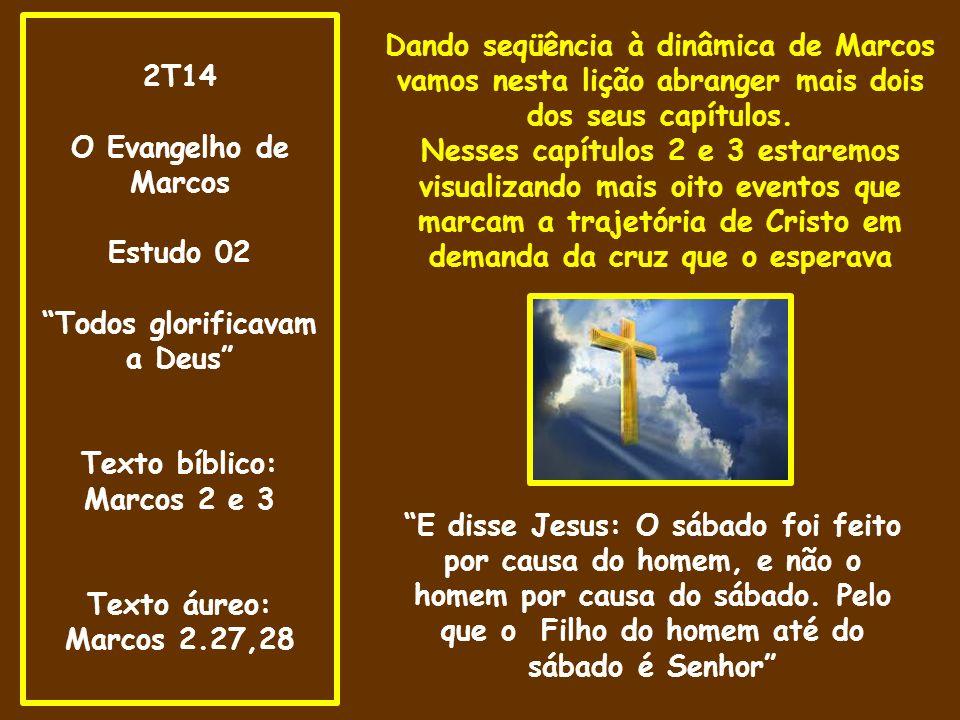 Todos glorificavam a Deus Texto bíblico: Marcos 2 e 3