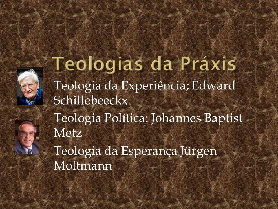 Teologias da Práxis Teologia da Experiência; Edward Schillebeeckx