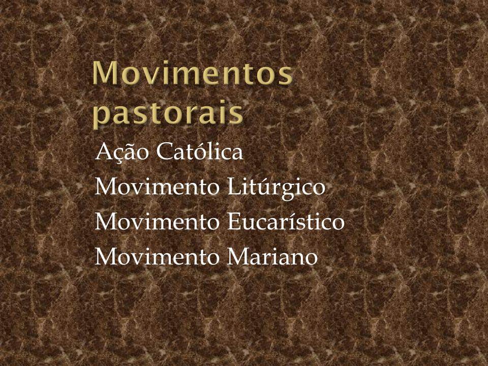 Movimentos pastorais Ação Católica Movimento Litúrgico