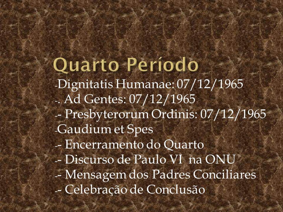 Quarto Período Dignitatis Humanae: 07/12/1965 . Ad Gentes: 07/12/1965