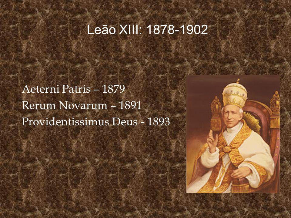 Leão XIII: 1878-1902 Aeterni Patris – 1879 Rerum Novarum – 1891 Providentissimus Deus - 1893