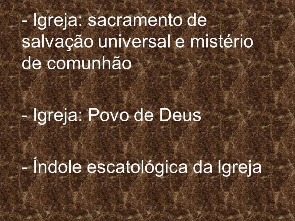 - Igreja: sacramento de salvação universal e mistério de comunhão
