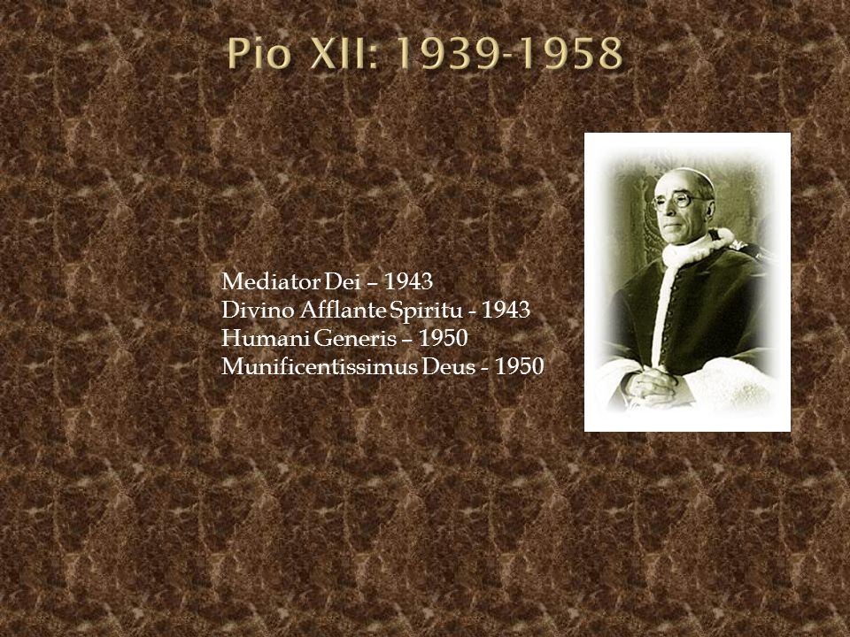 Pio XII: 1939-1958 Mediator Dei – 1943 Divino Afflante Spiritu - 1943