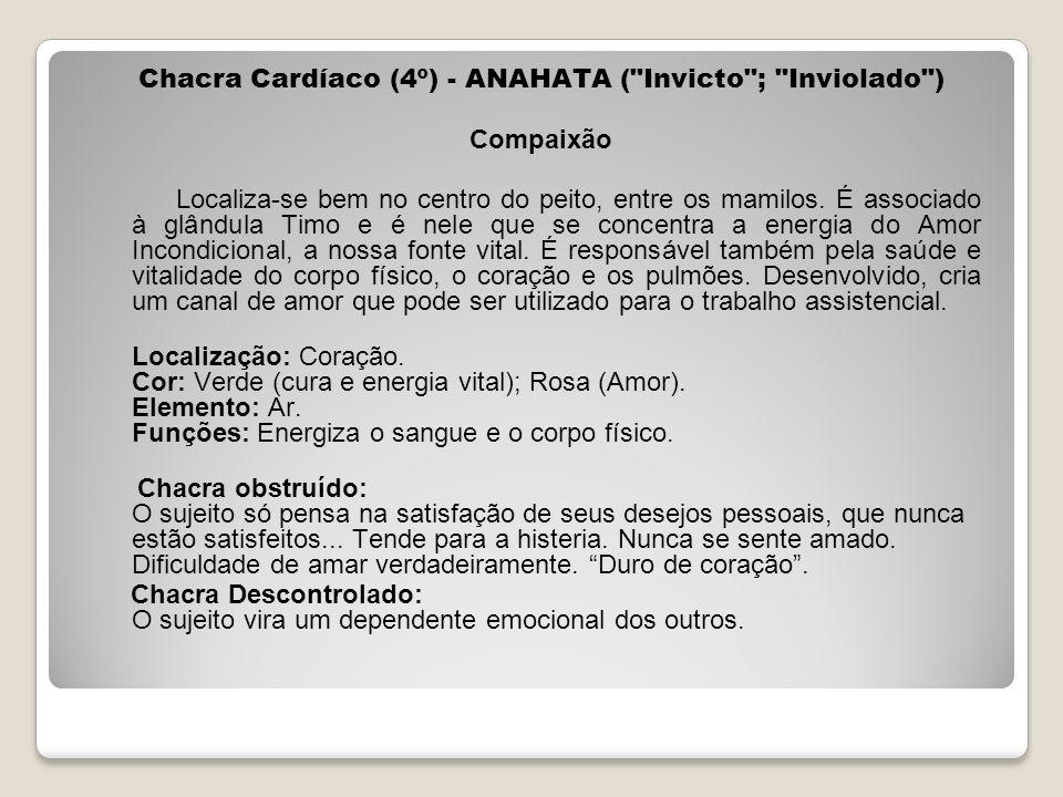 Chacra Cardíaco (4º) - ANAHATA ( Invicto ; Inviolado ) Compaixão Localiza-se bem no centro do peito, entre os mamilos.