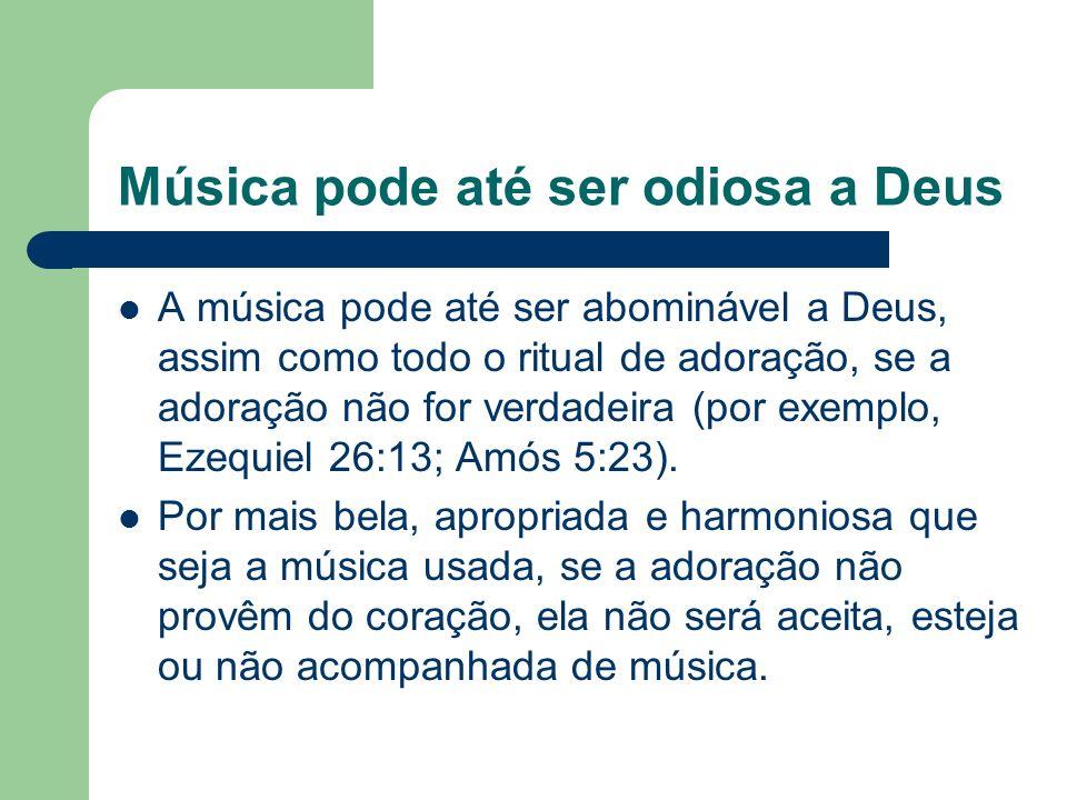 Música pode até ser odiosa a Deus