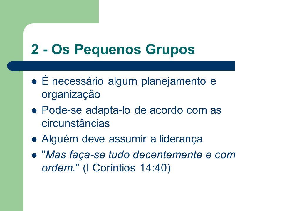 2 - Os Pequenos Grupos É necessário algum planejamento e organização