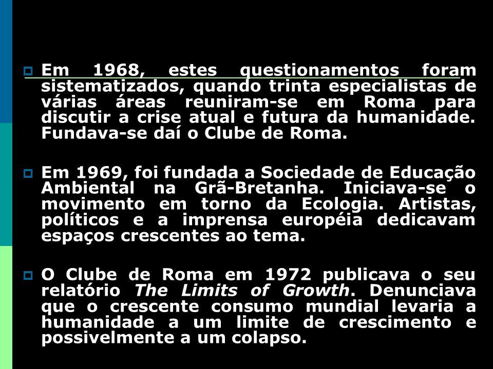 Em 1968, estes questionamentos foram sistematizados, quando trinta especialistas de várias áreas reuniram-se em Roma para discutir a crise atual e futura da humanidade. Fundava-se daí o Clube de Roma.