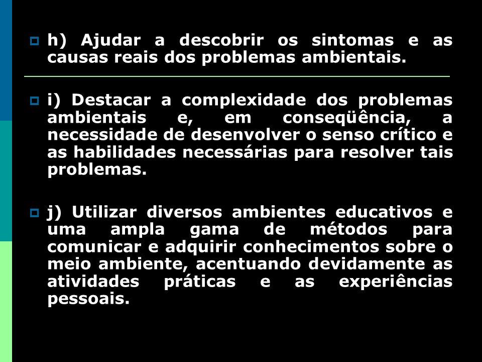 h) Ajudar a descobrir os sintomas e as causas reais dos problemas ambientais.