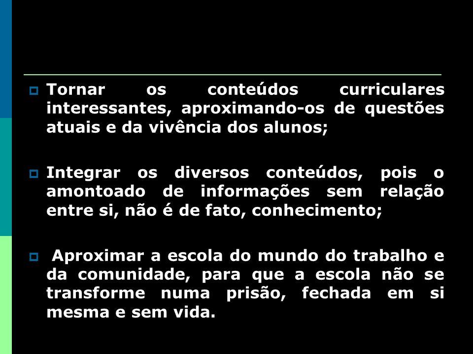 Tornar os conteúdos curriculares interessantes, aproximando-os de questões atuais e da vivência dos alunos;