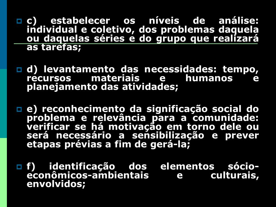 c) estabelecer os níveis de análise: individual e coletivo, dos problemas daquela ou daquelas séries e do grupo que realizará as tarefas;