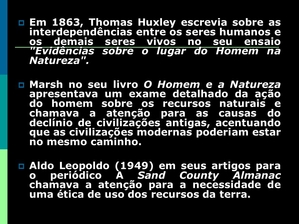 Em 1863, Thomas Huxley escrevia sobre as interdependências entre os seres humanos e os demais seres vivos no seu ensaio Evidências sobre o lugar do Homem na Natureza .