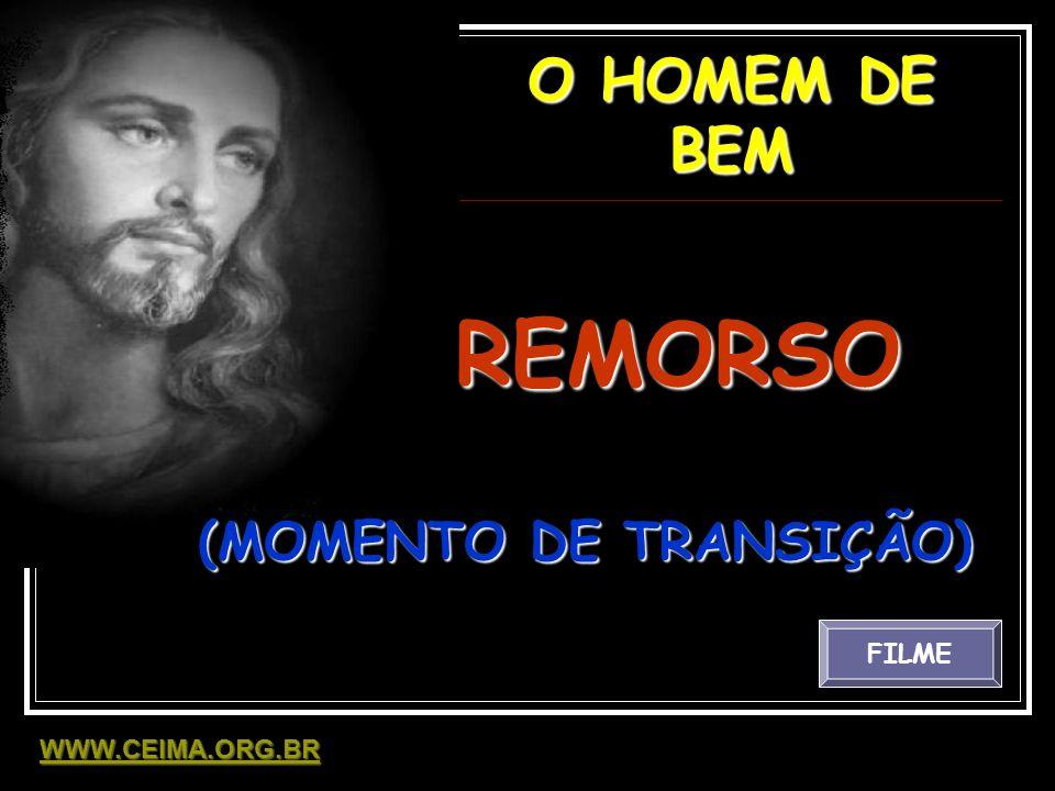 O HOMEM DE BEM REMORSO (MOMENTO DE TRANSIÇÃO) FILME WWW.CEIMA.ORG.BR