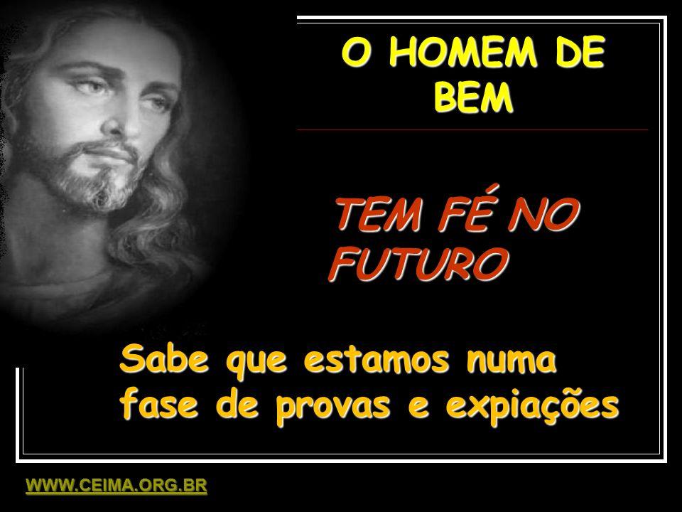 TEM FÉ NO FUTURO O HOMEM DE BEM