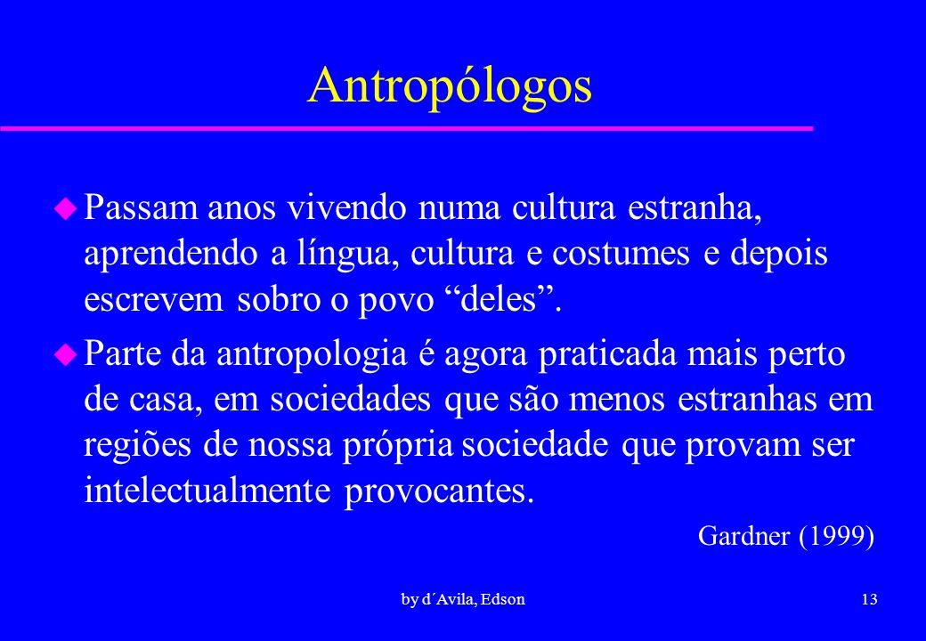 Antropólogos Passam anos vivendo numa cultura estranha, aprendendo a língua, cultura e costumes e depois escrevem sobro o povo deles .