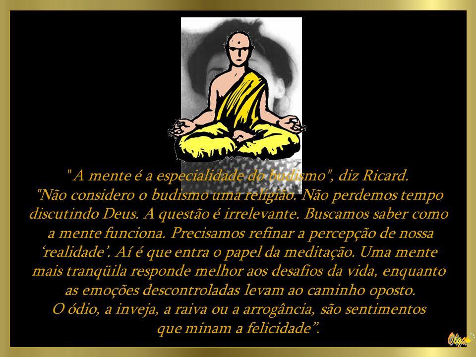 A mente é a especialidade do budismo , diz Ricard.