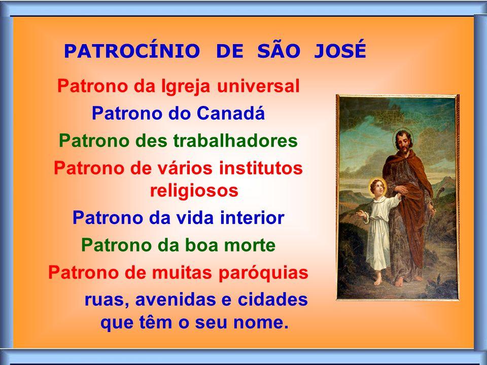 PATROCÍNIO DE SÃO JOSÉ Patrono da Igreja universal Patrono do Canadá
