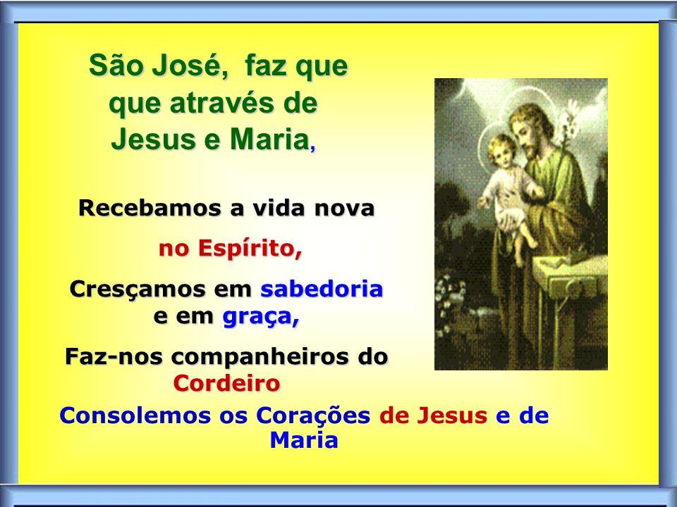 São José, faz que que através de Jesus e Maria,