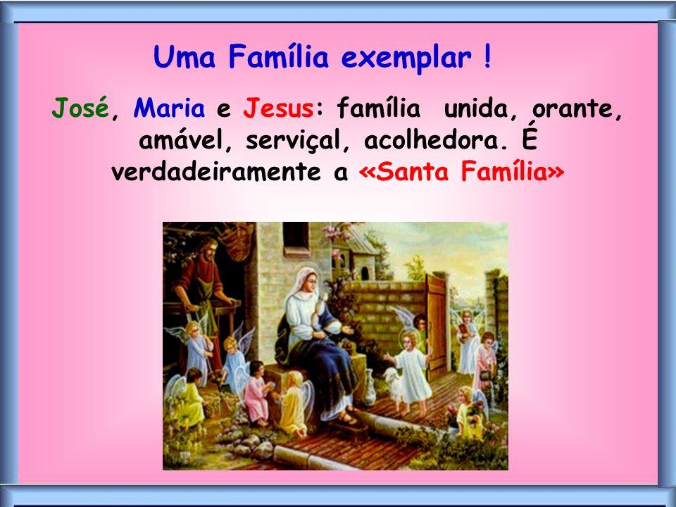 Uma Família exemplar ! José, Maria e Jesus: família unida, orante, amável, serviçal, acolhedora. É verdadeiramente a «Santa Família»