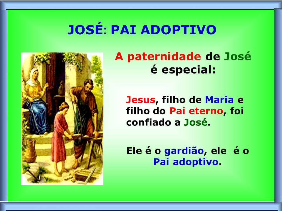 JOSÉ: PAI ADOPTIVO A paternidade de José é especial: