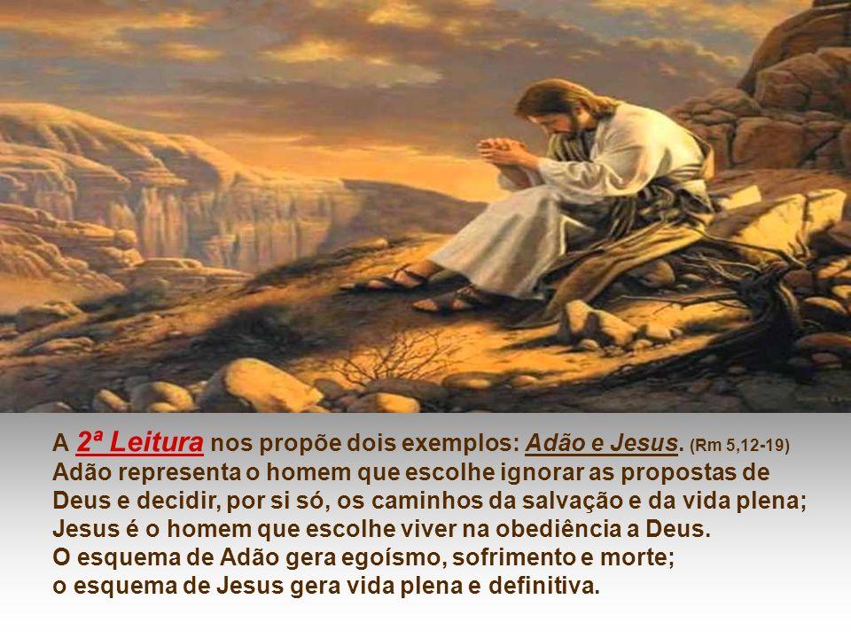 A 2ª Leitura nos propõe dois exemplos: Adão e Jesus. (Rm 5,12-19)