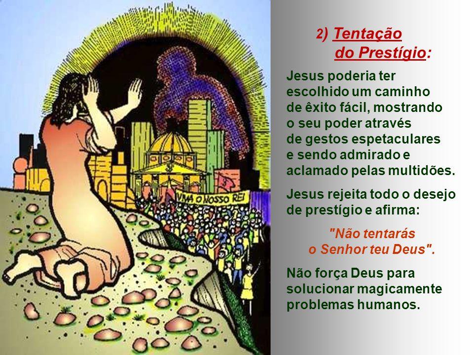 do Prestígio: 2) Tentação Jesus poderia ter escolhido um caminho
