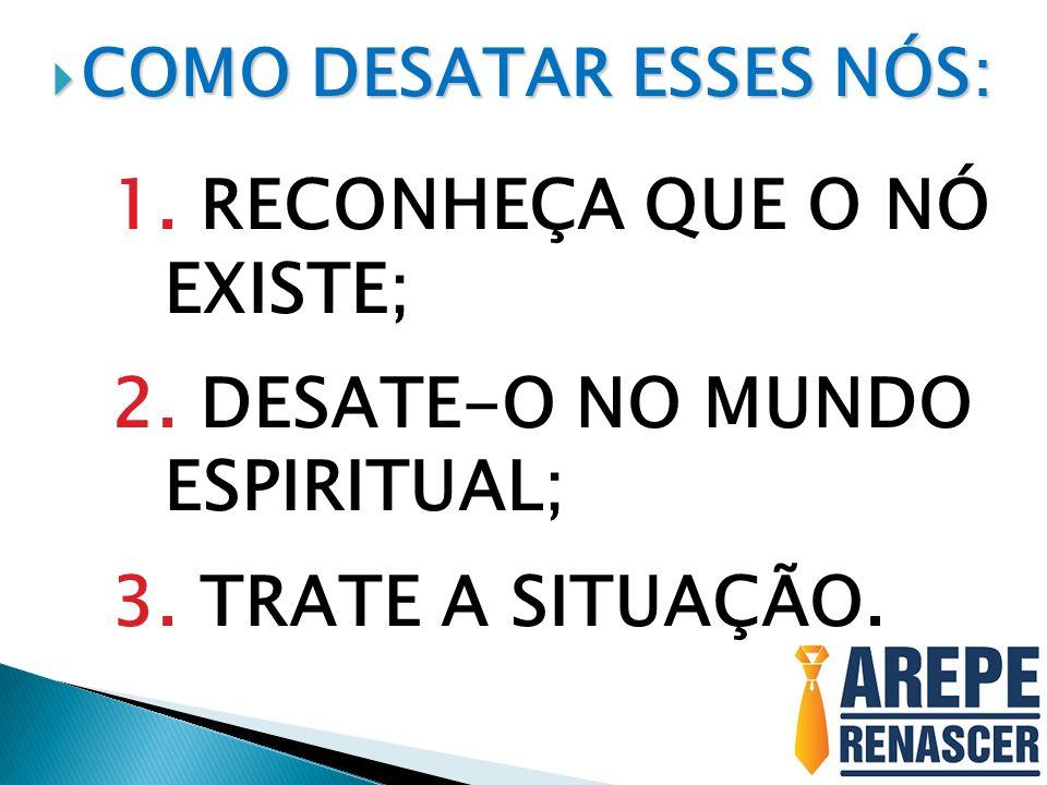 RECONHEÇA QUE O NÓ EXISTE; DESATE-O NO MUNDO ESPIRITUAL;