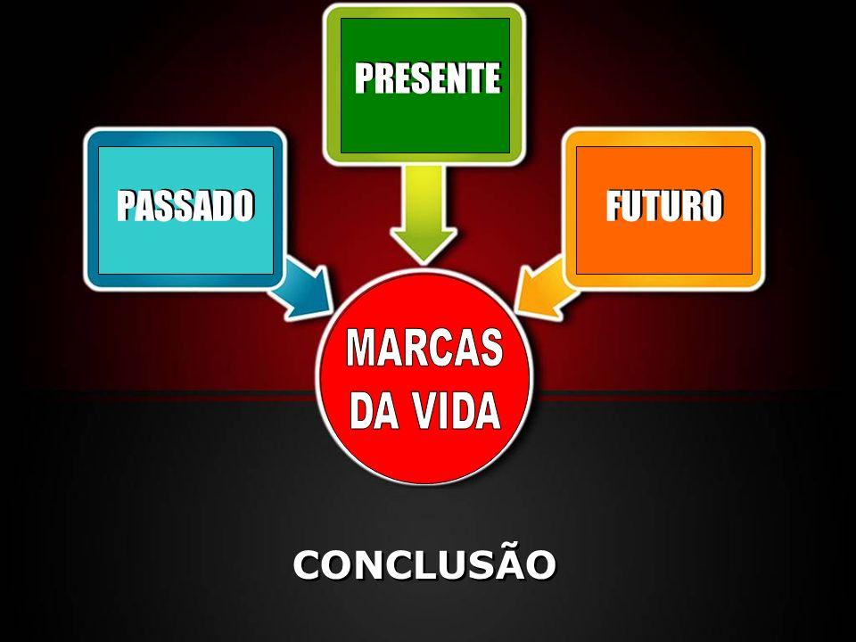 PRESENTE PASSADO FUTURO MARCAS DA VIDA CONCLUSÃO