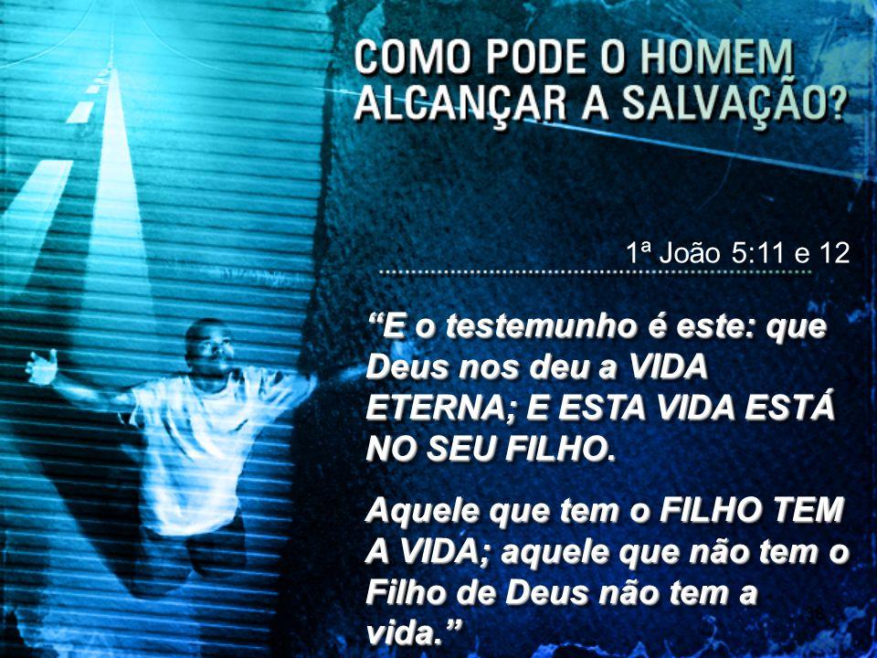 1ª João 5:11 e 12 E o testemunho é este: que Deus nos deu a VIDA ETERNA; E ESTA VIDA ESTÁ NO SEU FILHO.