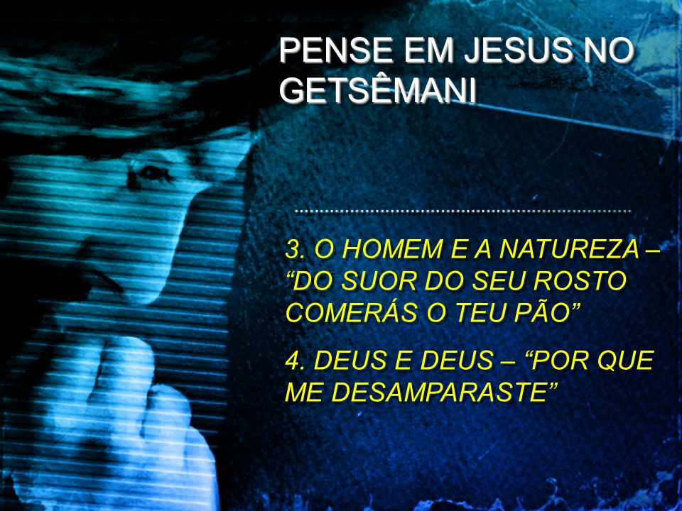 PENSE EM JESUS NO GETSÊMANI