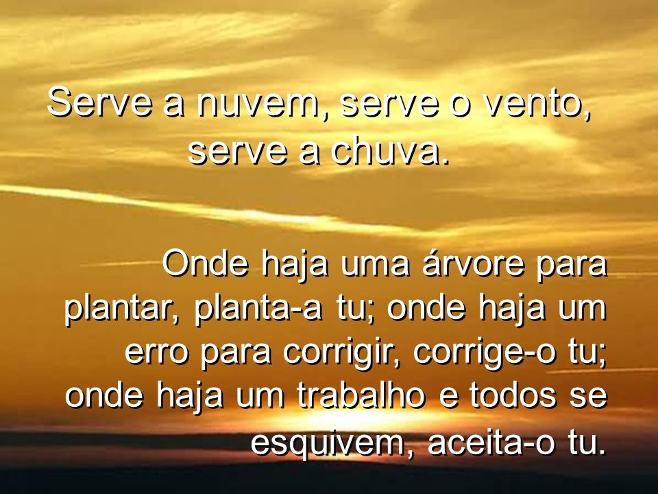 Serve a nuvem, serve o vento, serve a chuva.
