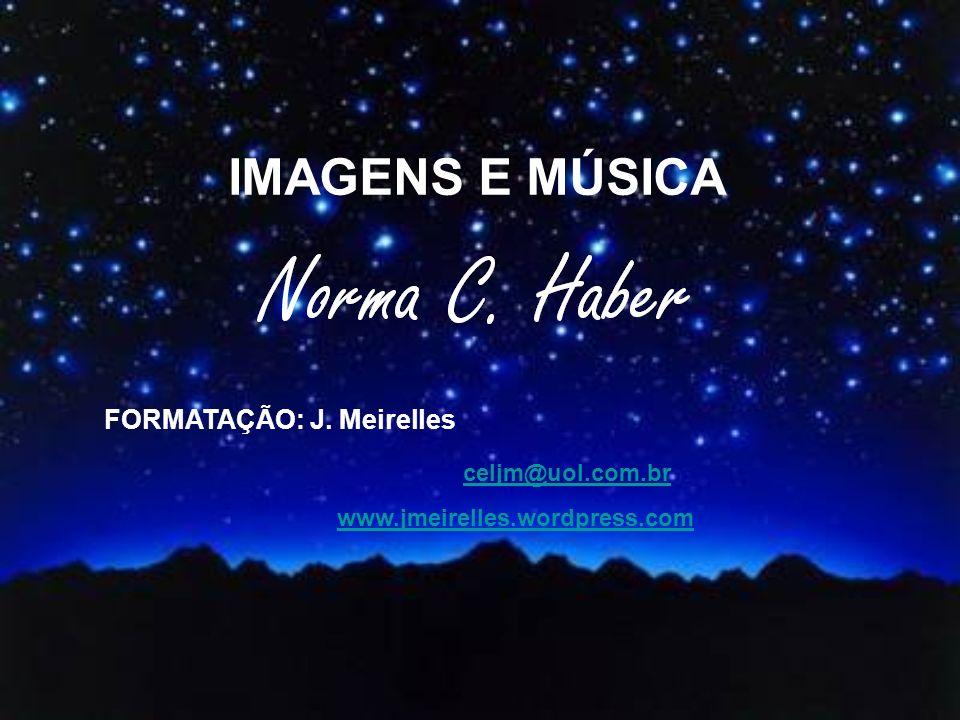 IMAGENS E MÚSICA celjm@uol.com.br FORMATAÇÃO: J. Meirelles