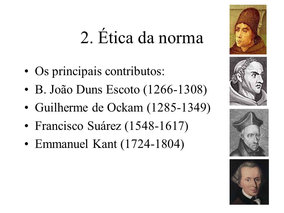 2. Ética da norma Os principais contributos: